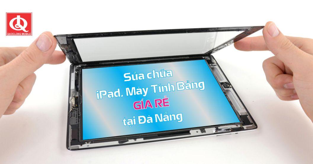 Sửa chữa iPad, Máy Tính Bảng tại Đà Nẵng GIÁ RẺ